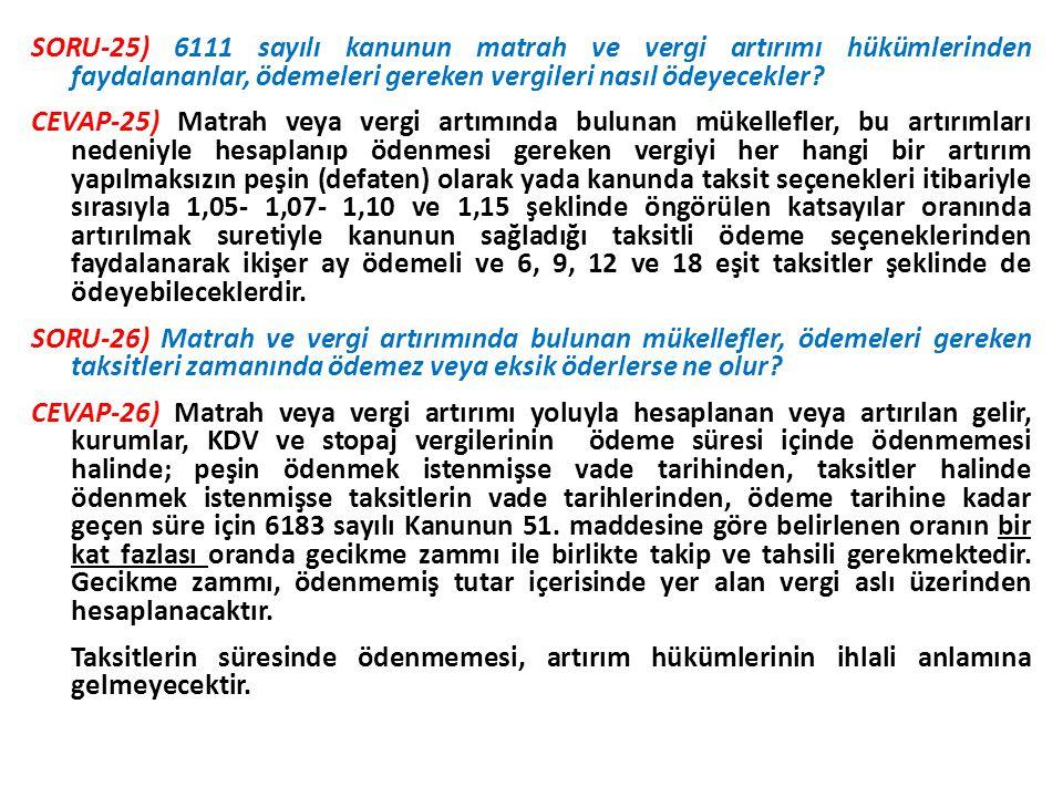 SORU-25) 6111 sayılı kanunun matrah ve vergi artırımı hükümlerinden faydalananlar, ödemeleri gereken vergileri nasıl ödeyecekler? CEVAP-25) Matrah vey