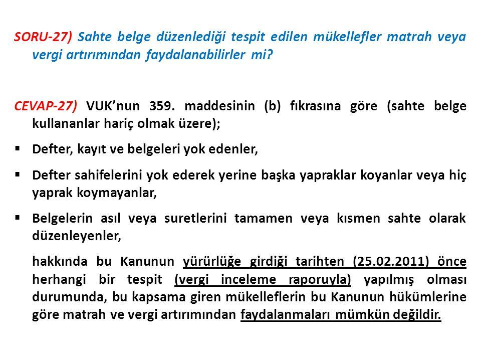SORU-27) Sahte belge düzenlediği tespit edilen mükellefler matrah veya vergi artırımından faydalanabilirler mi? CEVAP-27) VUK'nun 359. maddesinin (b)