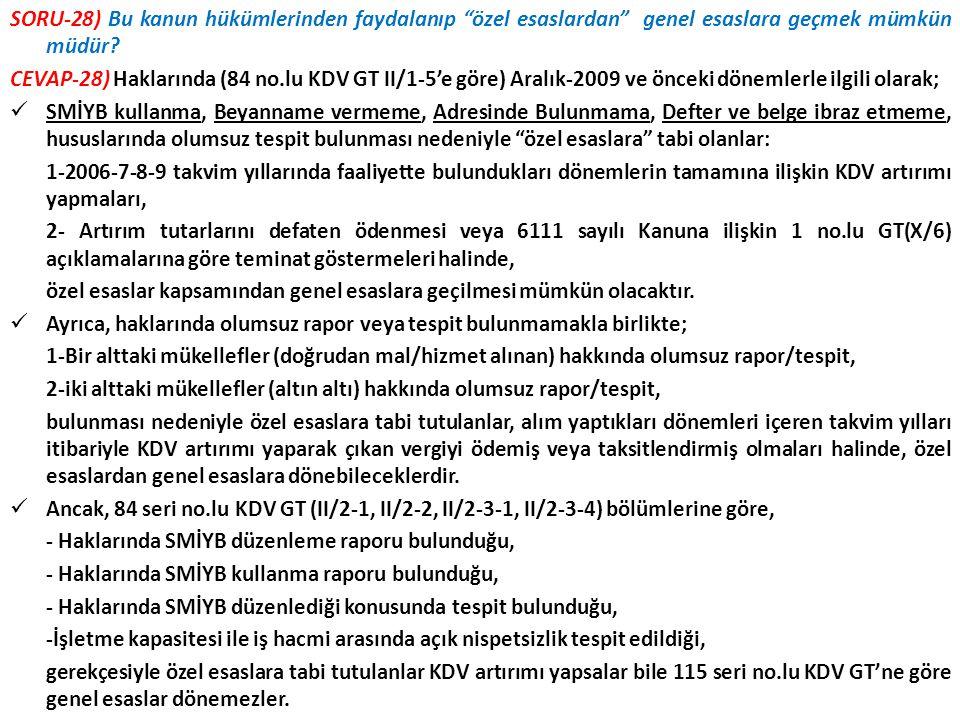 """SORU-28) Bu kanun hükümlerinden faydalanıp """"özel esaslardan"""" genel esaslara geçmek mümkün müdür? CEVAP-28) Haklarında (84 no.lu KDV GT II/1-5'e göre)"""