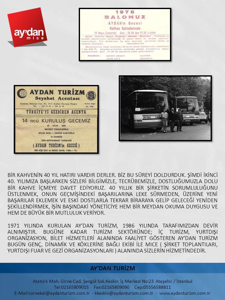 AY'DAN TURİZM Atatürk Mah. Girne Cad. Şengül Sok.Keskin İş Merkezi No:23 Ataşehir / İstanbul Tel:02165809015 Fax:02165809090 Cep:05556588811 E-Mail:io