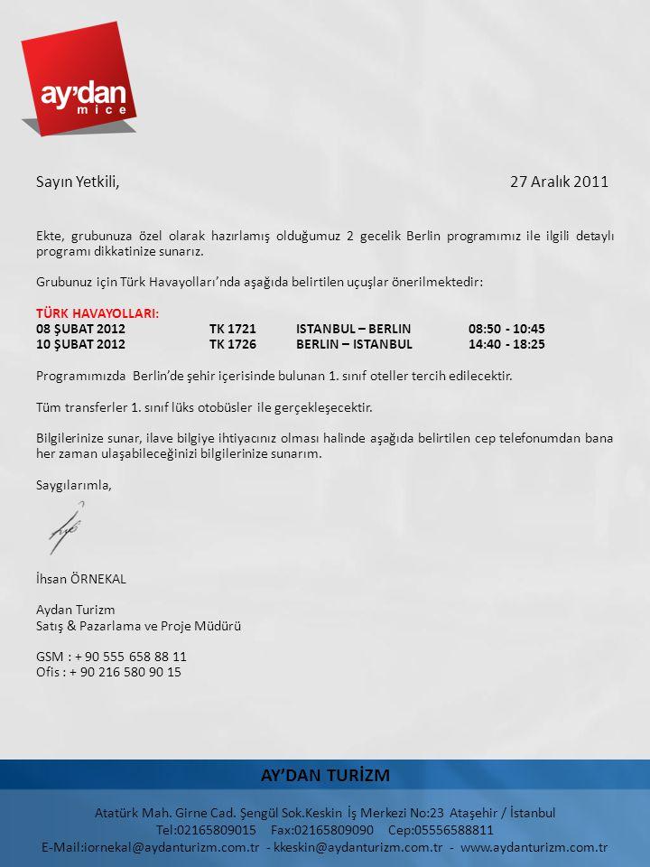 Sayın Yetkili, 27 Aralık 2011 Ekte, grubunuza özel olarak hazırlamış olduğumuz 2 gecelik Berlin programımız ile ilgili detaylı programı dikkatinize su