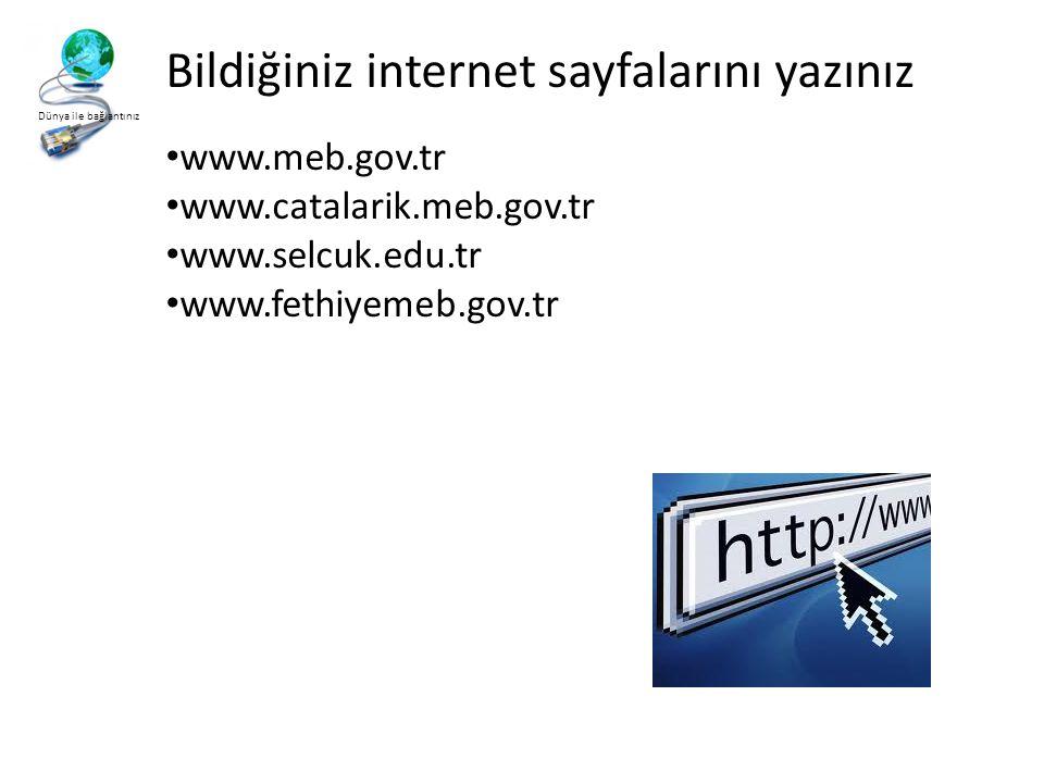 Dünya ile bağlantınız Bildiğiniz internet sayfalarını yazınız • www.meb.gov.tr • www.catalarik.meb.gov.tr • www.selcuk.edu.tr • www.fethiyemeb.gov.tr