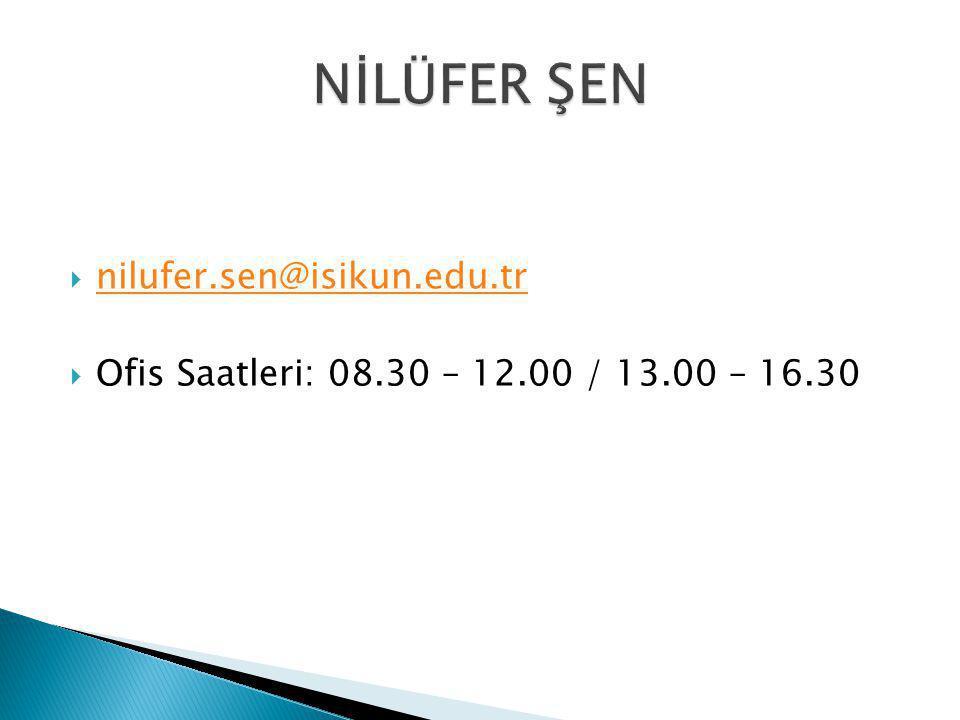  nilufer.sen@isikun.edu.tr nilufer.sen@isikun.edu.tr  Ofis Saatleri: 08.30 – 12.00 / 13.00 – 16.30