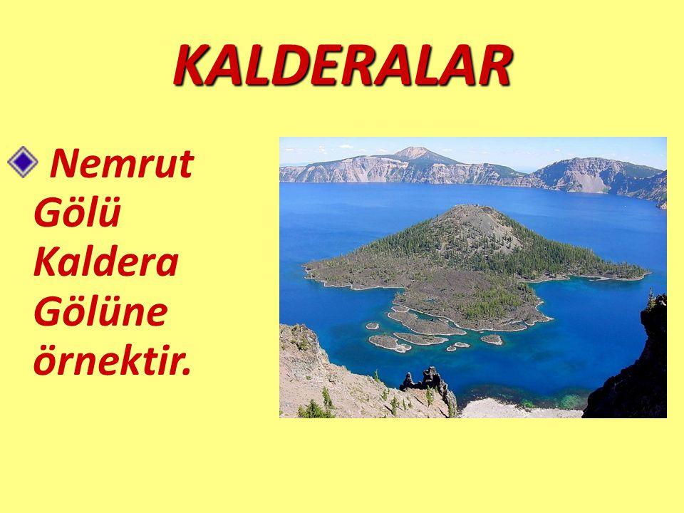 KALDERALAR Nemrut Gölü Kaldera Gölüne örnektir.