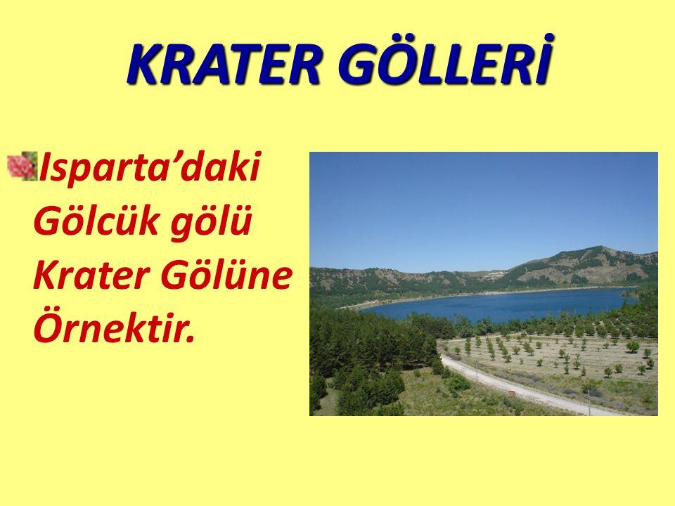 KRATER GÖLLERİ Isparta'daki Gölcük gölü Krater Gölüne Örnektir.