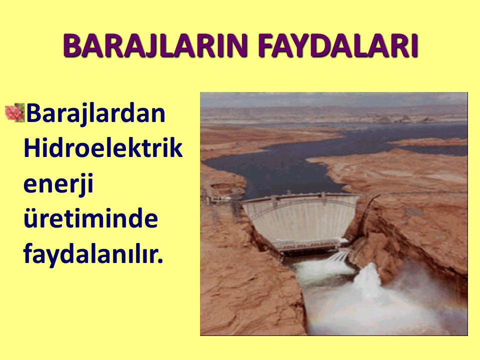 BARAJLARIN FAYDALARI Barajlardan Hidroelektrik enerji üretiminde faydalanılır.