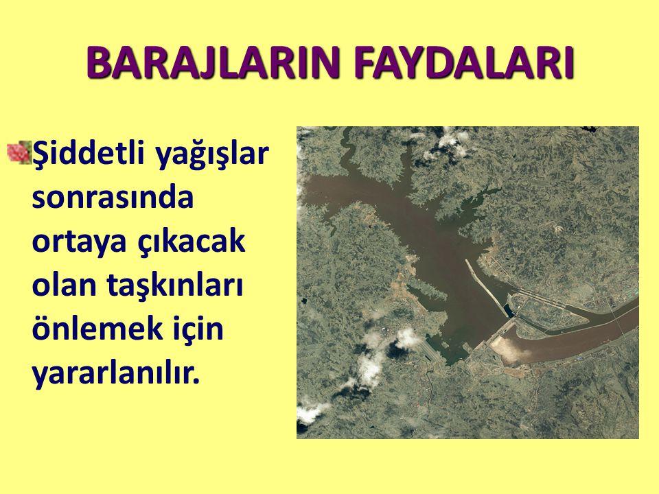 BARAJLARIN FAYDALARI Şiddetli yağışlar sonrasında ortaya çıkacak olan taşkınları önlemek için yararlanılır.