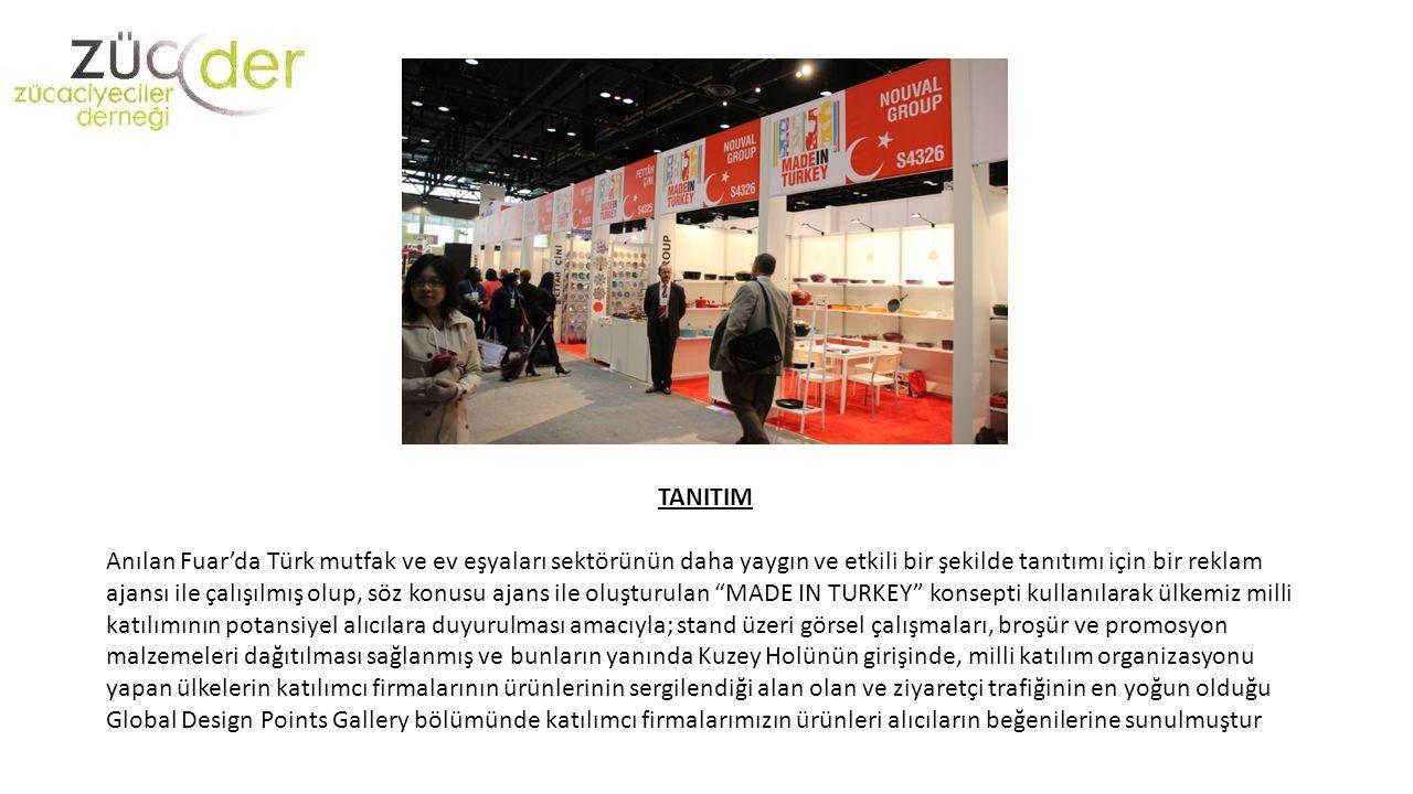 TANITIM Anılan Fuar'da Türk mutfak ve ev eşyaları sektörünün daha yaygın ve etkili bir şekilde tanıtımı için bir reklam ajansı ile çalışılmış olup, söz konusu ajans ile oluşturulan MADE IN TURKEY konsepti kullanılarak ülkemiz milli katılımının potansiyel alıcılara duyurulması amacıyla; stand üzeri görsel çalışmaları, broşür ve promosyon malzemeleri dağıtılması sağlanmış ve bunların yanında Kuzey Holünün girişinde, milli katılım organizasyonu yapan ülkelerin katılımcı firmalarının ürünlerinin sergilendiği alan olan ve ziyaretçi trafiğinin en yoğun olduğu Global Design Points Gallery bölümünde katılımcı firmalarımızın ürünleri alıcıların beğenilerine sunulmuştur