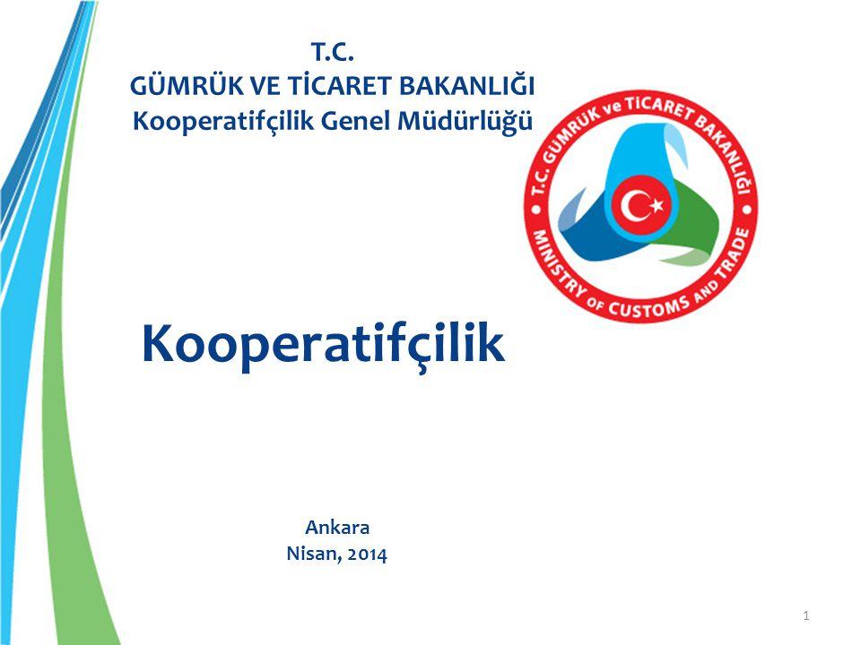1 T.C. GÜMRÜK VE TİCARET BAKANLIĞI Kooperatifçilik Genel Müdürlüğü Kooperatifçilik Ankara Nisan, 2014