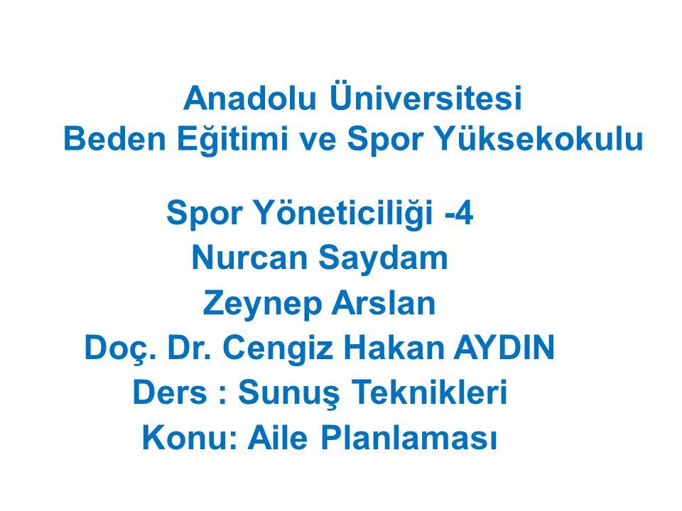 Anadolu Üniversitesi Beden Eğitimi ve Spor Yüksekokulu Spor Yöneticiliği -4 Nurcan Saydam Zeynep Arslan Doç. Dr. Cengiz Hakan AYDIN Ders : Sunuş Tekni