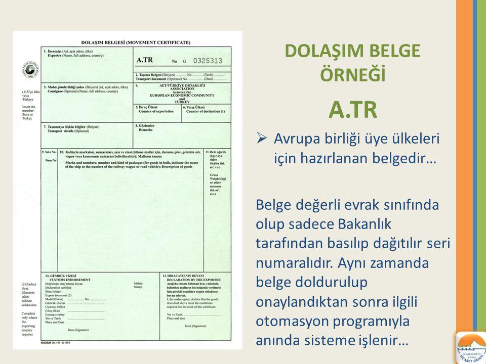 DOLAŞIM BELGE ÖRNEĞİ A.TR  Avrupa birliği üye ülkeleri için hazırlanan belgedir… Belge değerli evrak sınıfında olup sadece Bakanlık tarafından basılıp dağıtılır seri numaralıdır.