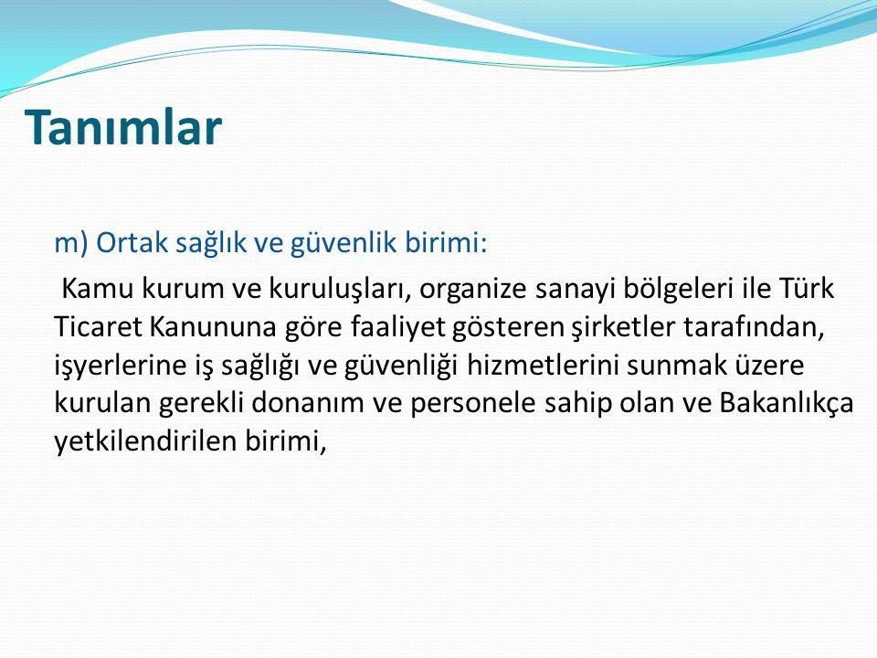 Tanımlar m) Ortak sağlık ve güvenlik birimi: Kamu kurum ve kuruluşları, organize sanayi bölgeleri ile Türk Ticaret Kanununa göre faaliyet gösteren şir