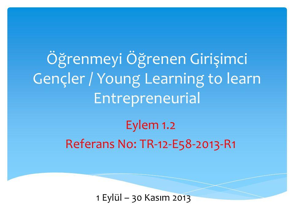 Öğrenmeyi Öğrenen Girişimci Gençler / Young Learning to learn Entrepreneurial 3-Öğrenmeyi Öğreme Kursu: Bilgiye ulaşmanın kolay olduğu günümüzde nitelikli bilgiye ulaşmak malesef zorlaşmıştır.