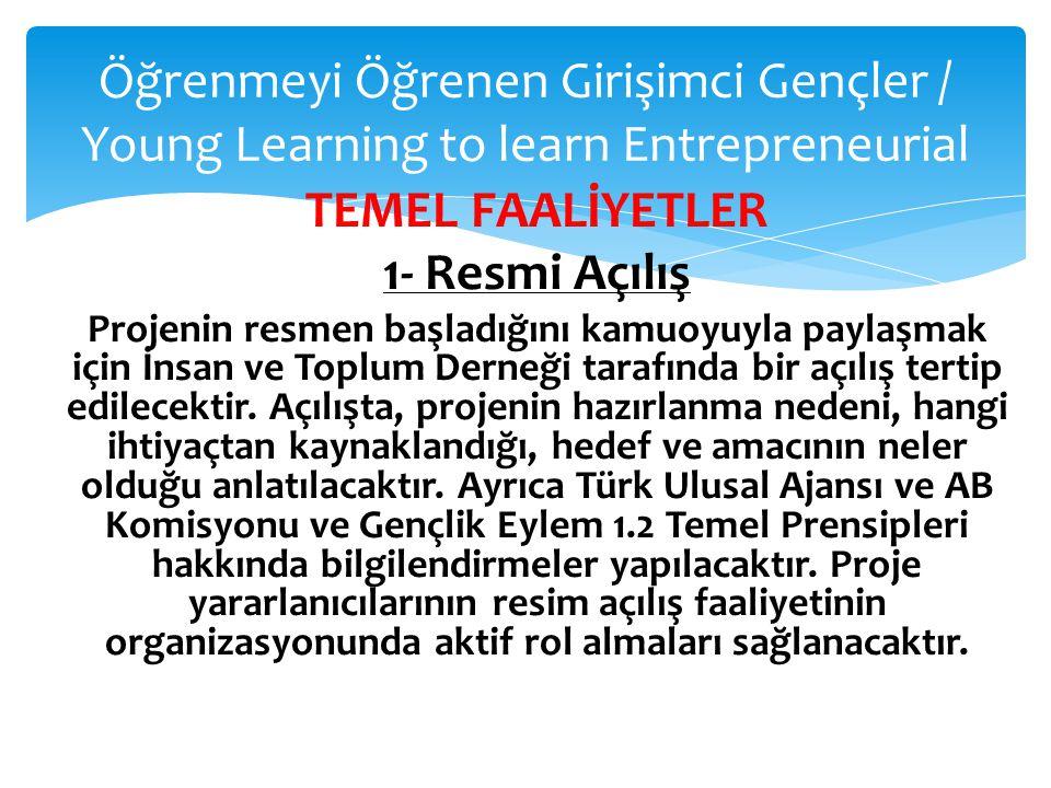 Öğrenmeyi Öğrenen Girişimci Gençler / Young Learning to learn Entrepreneurial TEMEL FAALİYETLER 1- Resmi Açılış Projenin resmen başladığını kamuoyuyla