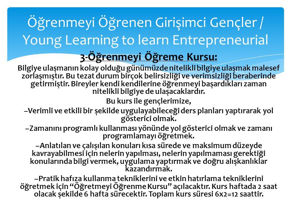 Öğrenmeyi Öğrenen Girişimci Gençler / Young Learning to learn Entrepreneurial 3-Öğrenmeyi Öğreme Kursu: Bilgiye ulaşmanın kolay olduğu günümüzde nitel