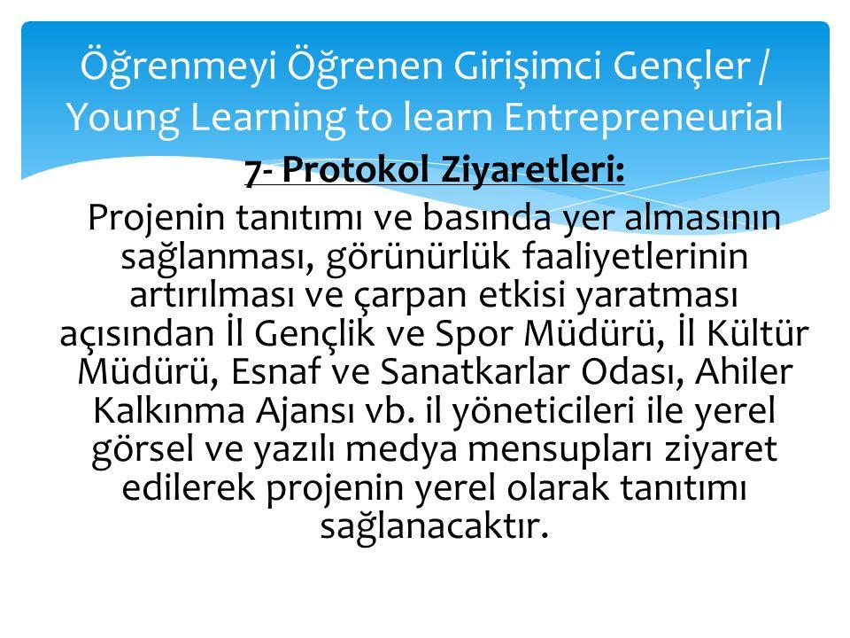 Öğrenmeyi Öğrenen Girişimci Gençler / Young Learning to learn Entrepreneurial 7- Protokol Ziyaretleri: Projenin tanıtımı ve basında yer almasının sağl
