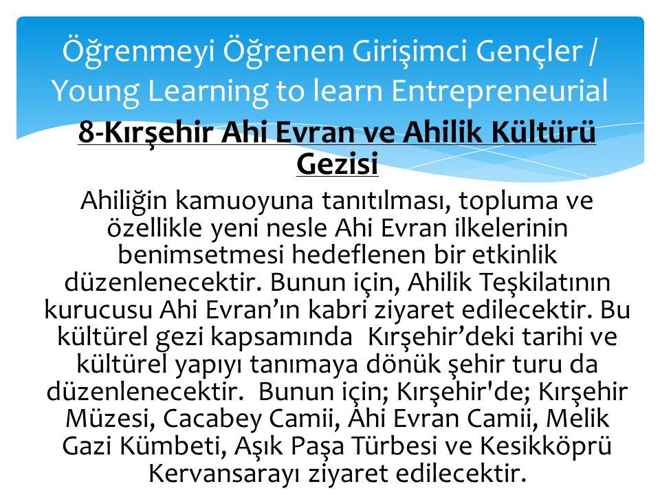 Öğrenmeyi Öğrenen Girişimci Gençler / Young Learning to learn Entrepreneurial 8-Kırşehir Ahi Evran ve Ahilik Kültürü Gezisi Ahiliğin kamuoyuna tanıtıl