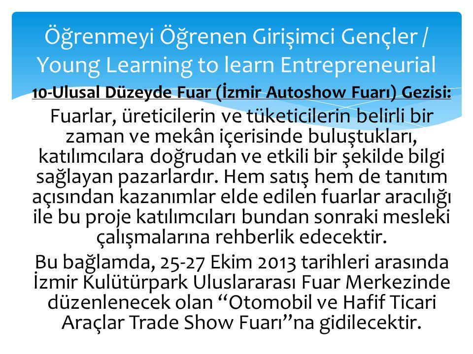 Öğrenmeyi Öğrenen Girişimci Gençler / Young Learning to learn Entrepreneurial 10-Ulusal Düzeyde Fuar (İzmir Autoshow Fuarı) Gezisi: Fuarlar, üreticile