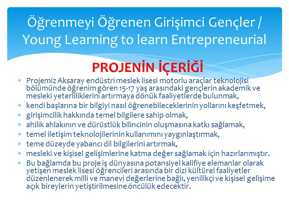 Öğrenmeyi Öğrenen Girişimci Gençler / Young Learning to learn Entrepreneurial PROJENİN İÇERİĞİ  Projemiz Aksaray endüstri meslek lisesi motorlu araçl