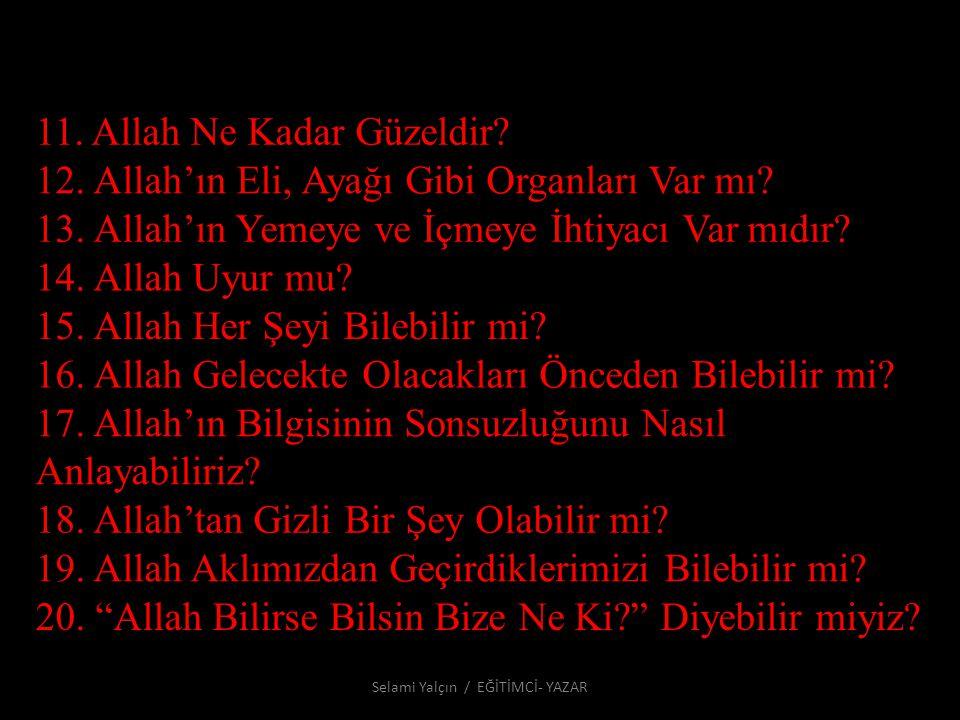 11.Allah Ne Kadar Güzeldir. 12. Allah'ın Eli, Ayağı Gibi Organları Var mı.
