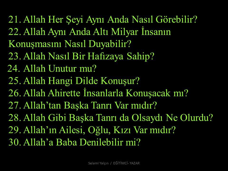 21. Allah Her Şeyi Aynı Anda Nasıl Görebilir? 22. Allah Aynı Anda Altı Milyar İnsanın Konuşmasını Nasıl Duyabilir? 23. Allah Nasıl Bir Hafızaya Sahip?
