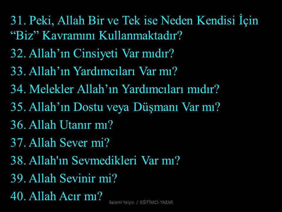 """31. Peki, Allah Bir ve Tek ise Neden Kendisi İçin """"Biz"""" Kavramını Kullanmaktadır? 32. Allah'ın Cinsiyeti Var mıdır? 33. Allah'ın Yardımcıları Var mı?"""