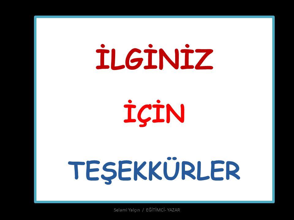 İLGİNİZ İÇİN TEŞEKKÜRLER Selami Yalçın / EĞİTİMCİ- YAZAR