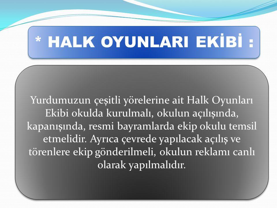 * HALK OYUNLARI EKİBİ : Yurdumuzun çeşitli yörelerine ait Halk Oyunları Ekibi okulda kurulmalı, okulun açılışında, kapanışında, resmi bayramlarda ekip