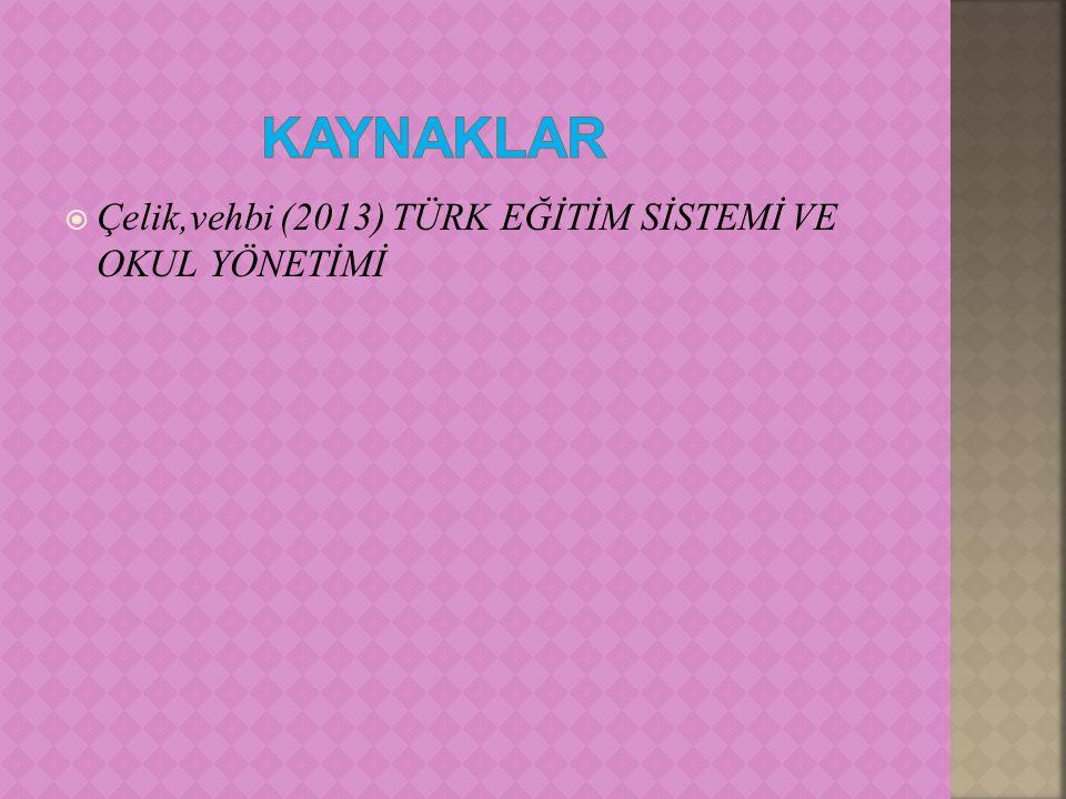  Çelik,vehbi (2013) TÜRK EĞİTİM SİSTEMİ VE OKUL YÖNETİMİ