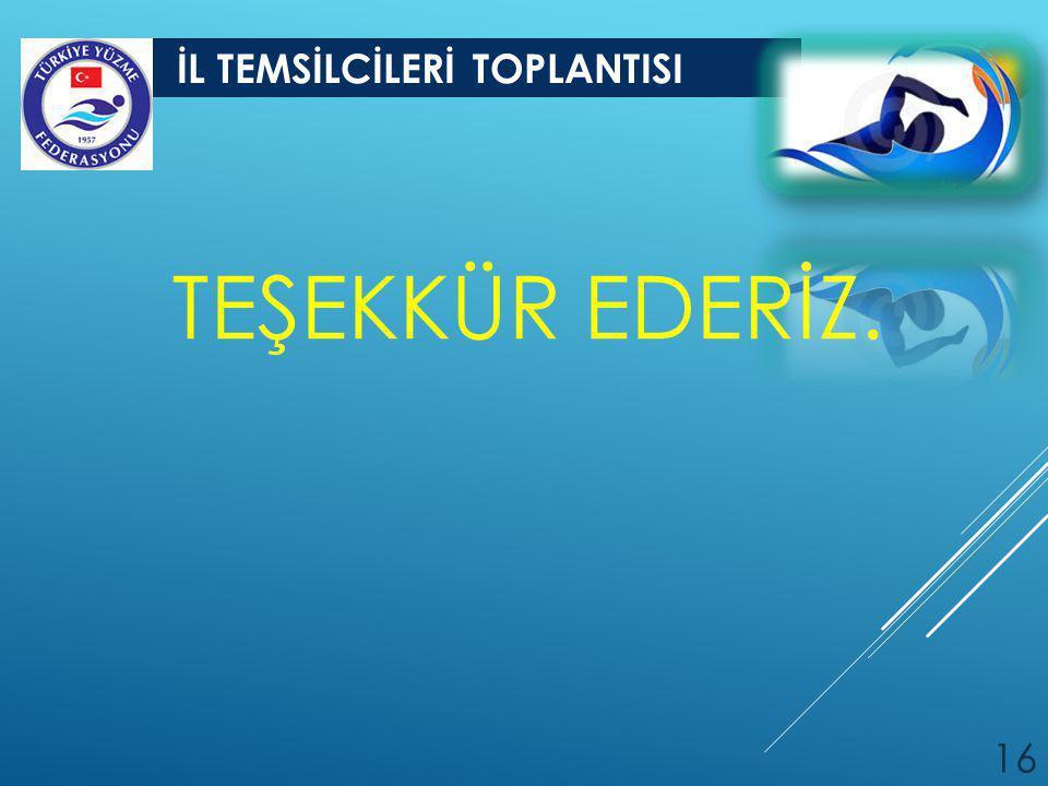 İL TEMSİLCİLERİ TOPLANTISI 16 TEŞEKKÜR EDERİZ.