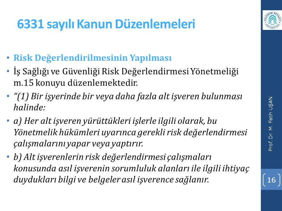 6331 sayılı Kanun Düzenlemeleri • Risk Değerlendirilmesinin Yapılması • İş Sağlığı ve Güvenliği Risk Değerlendirmesi Yönetmeliği m.15 konuyu düzenlemektedir.