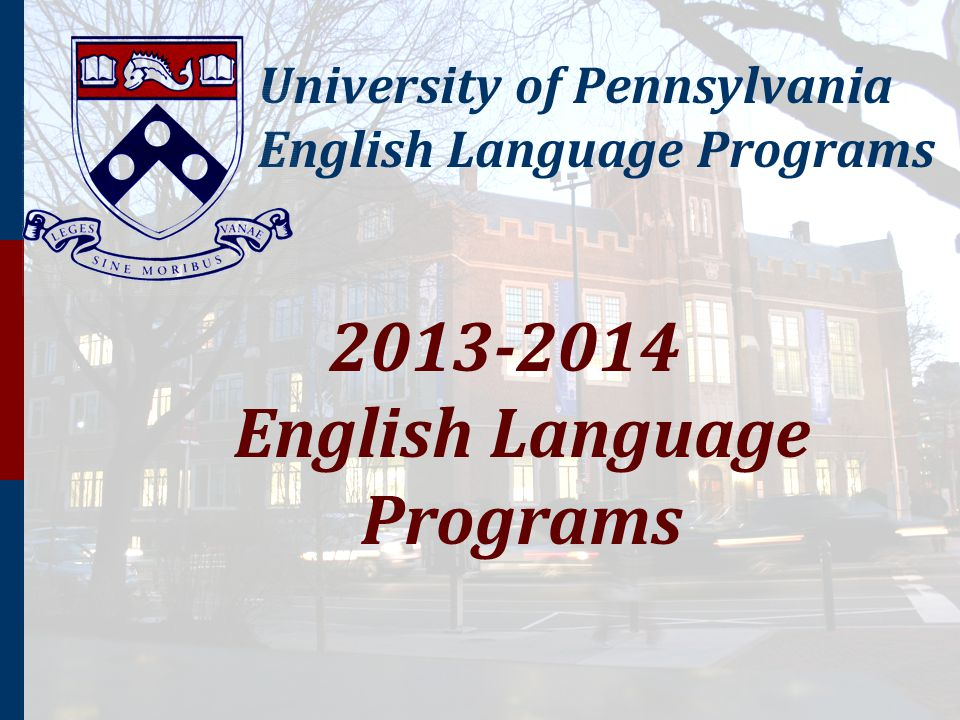 University of Pennsylvania English Language Programs 2013-2014 English Language Programs