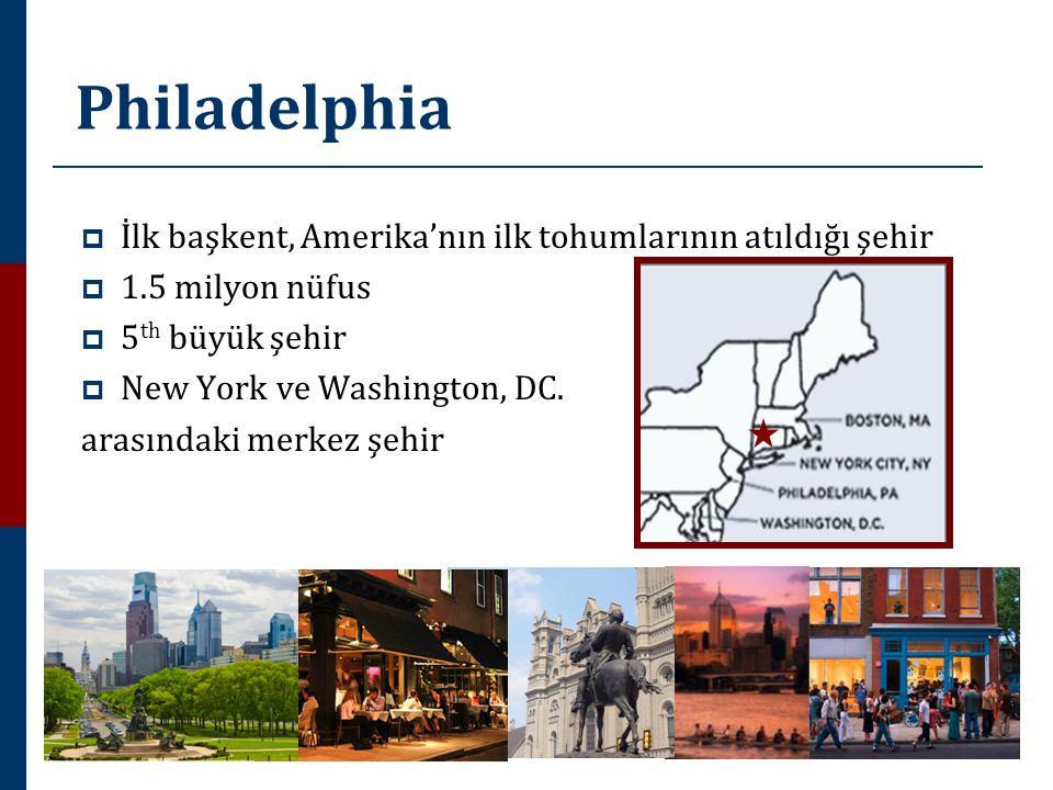 Philadelphia  İlk başkent, Amerika'nın ilk tohumlarının atıldığı şehir  1.5 milyon nüfus  5 th büyük şehir  New York ve Washington, DC.