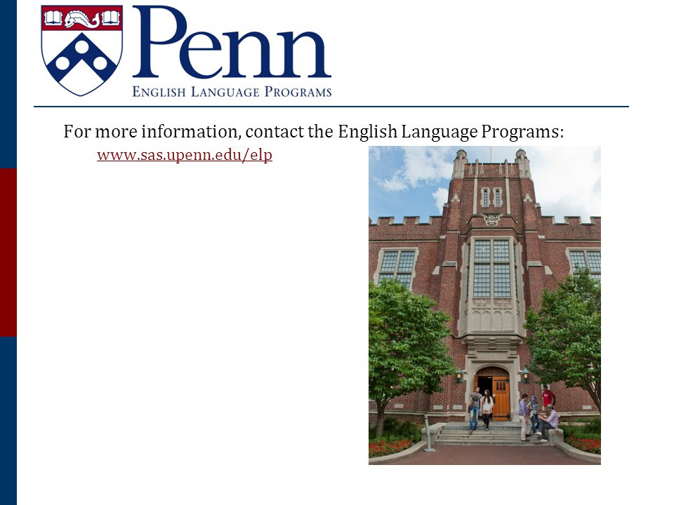 For more information, contact the English Language Programs: www.sas.upenn.edu/elp