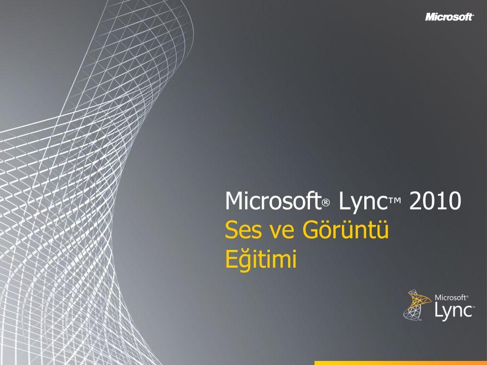 Microsoft ® Lync ™ 2010 Ses ve Görüntü Eğitimi