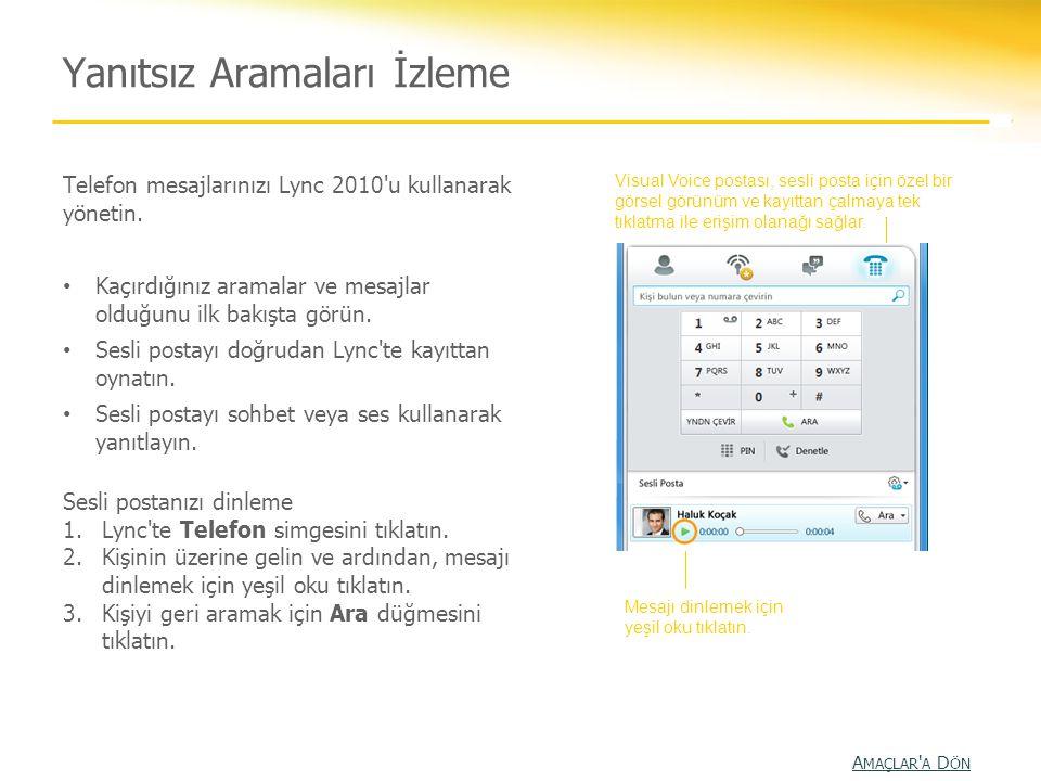 Telefon mesajlarınızı Lync 2010'u kullanarak yönetin. • Kaçırdığınız aramalar ve mesajlar olduğunu ilk bakışta görün. • Sesli postayı doğrudan Lync'te