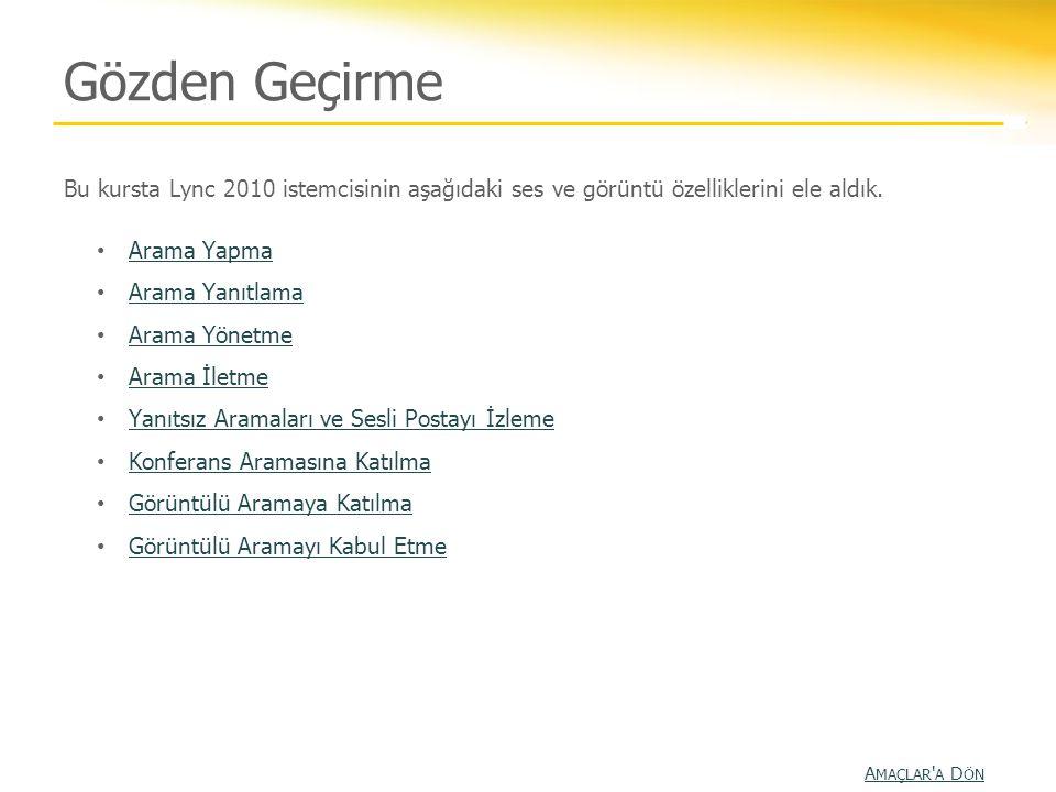Gözden Geçirme Bu kursta Lync 2010 istemcisinin aşağıdaki ses ve görüntü özelliklerini ele aldık. • Arama Yapma Arama Yapma • Arama Yanıtlama Arama Ya