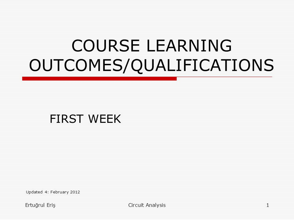 CONTENTS  4 th LEVEL QUALIFICATIONS  BOLOGNA PROCESS  FIELD QUALIFICATION (ABET)  COURSE LEARNING OUTCOMES  STUDENT QUESTIONAIRE  CONCLUSION Ertuğrul Eriş2Circuit Analysis