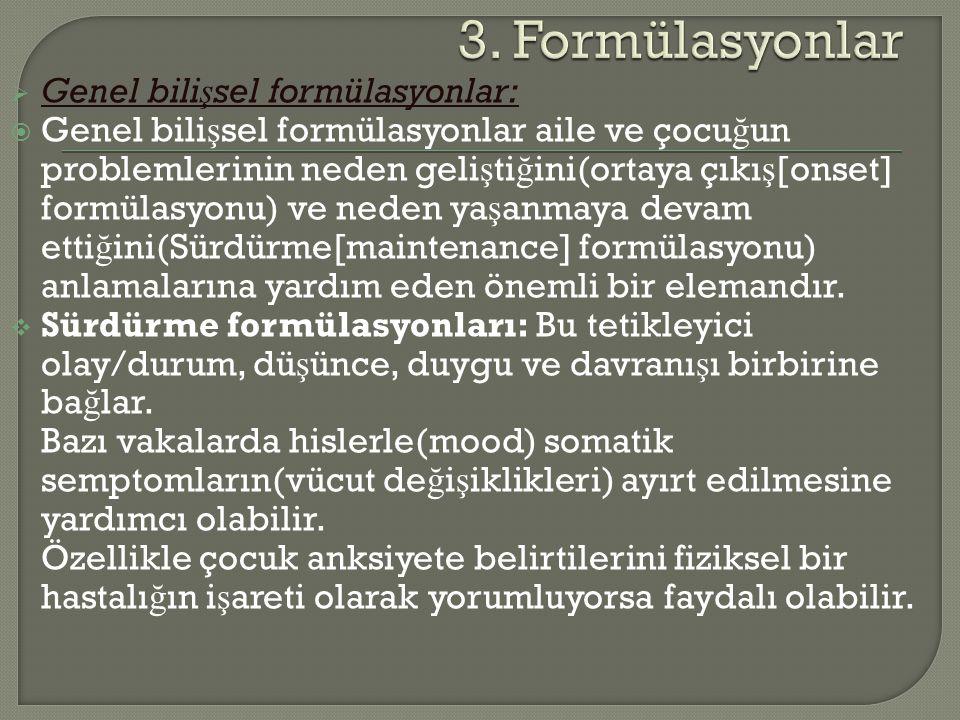  Genel bili ş sel formülasyonlar:  Genel bili ş sel formülasyonlar aile ve çocu ğ un problemlerinin neden geli ş ti ğ ini(ortaya çıkı ş [onset] form