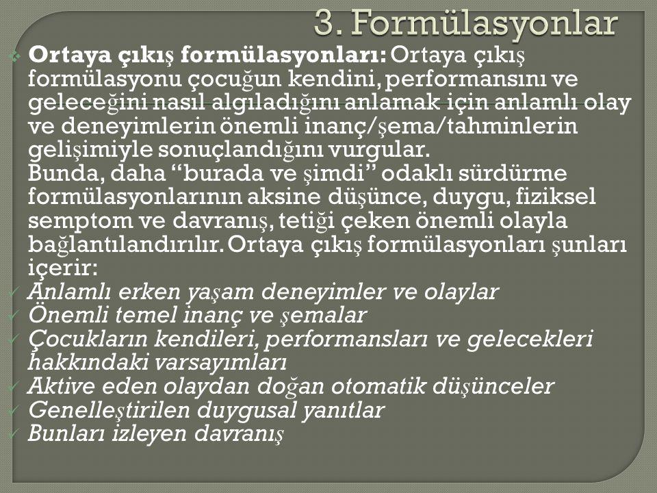  Ortaya çıkı ş formülasyonları: Ortaya çıkı ş formülasyonu çocu ğ un kendini, performansını ve gelece ğ ini nasıl algıladı ğ ını anlamak için anlamlı