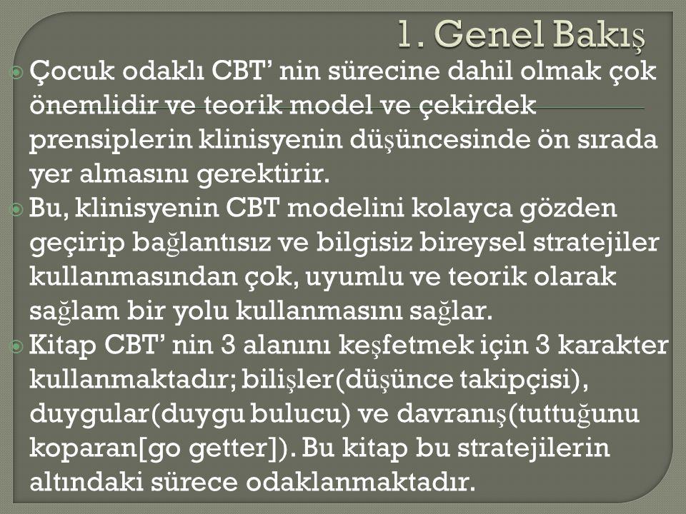  Çocuk odaklı CBT' nin sürecine dahil olmak çok önemlidir ve teorik model ve çekirdek prensiplerin klinisyenin dü ş üncesinde ön sırada yer almasını