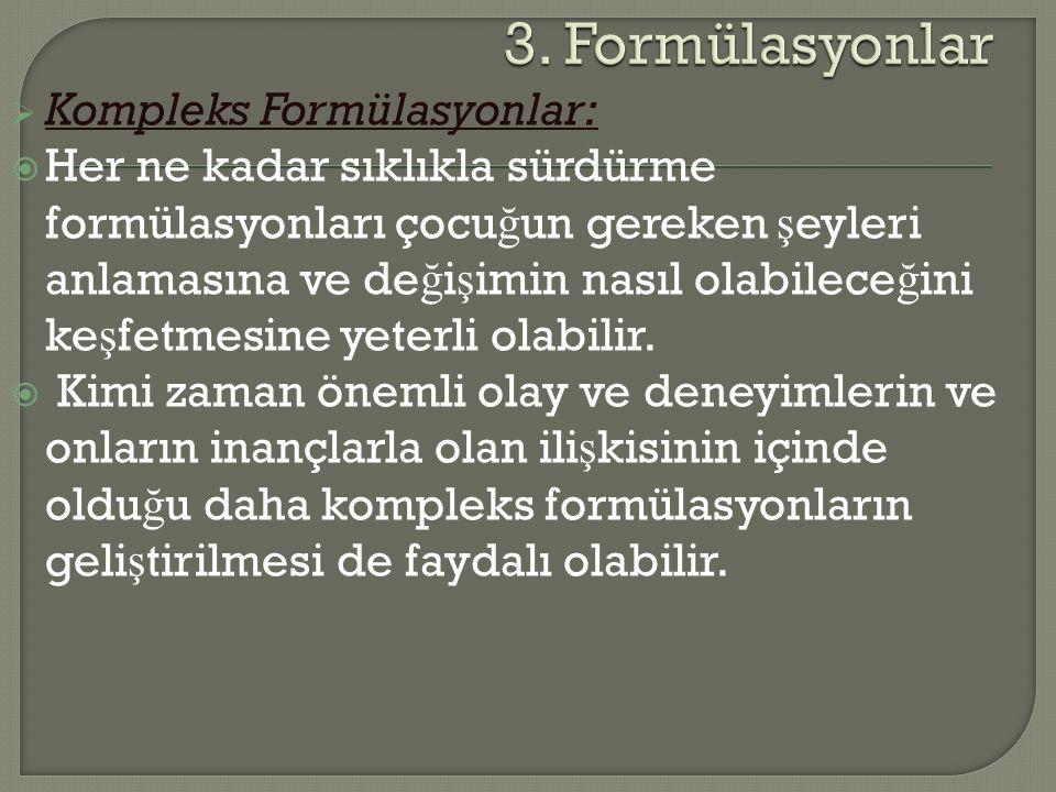  Kompleks Formülasyonlar:  Her ne kadar sıklıkla sürdürme formülasyonları çocu ğ un gereken ş eyleri anlamasına ve de ğ i ş imin nasıl olabilece ğ i