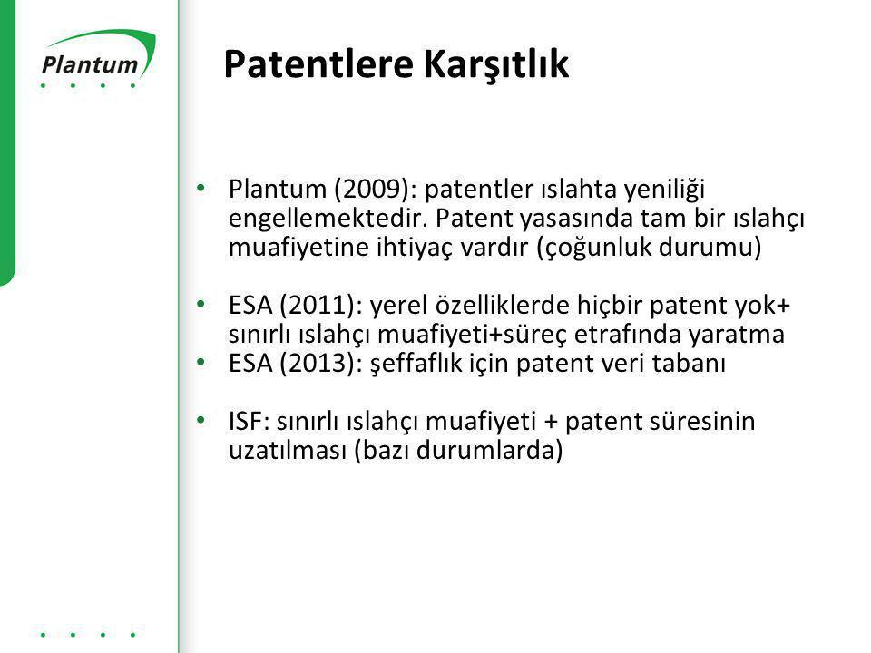 • Plantum (2009): patentler ıslahta yeniliği engellemektedir.