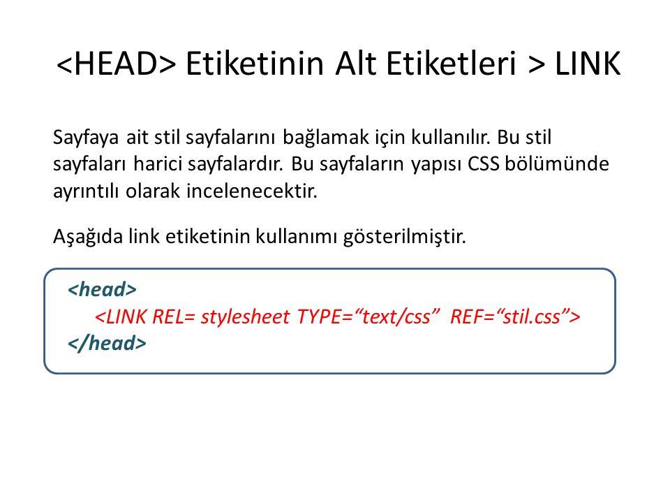 Etiketinin Alt Etiketleri > LINK Sayfaya ait stil sayfalarını bağlamak için kullanılır. Bu stil sayfaları harici sayfalardır. Bu sayfaların yapısı CSS