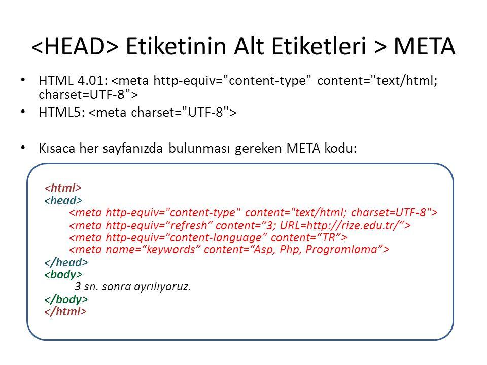 Etiketinin Alt Etiketleri > META • HTML 4.01: • HTML5: • Kısaca her sayfanızda bulunması gereken META kodu: 3 sn. sonra ayrılıyoruz.