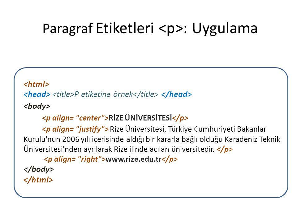 Paragraf Etiketleri : Uygulama P etiketine örnek RİZE ÜNİVERSİTESİ Rize Üniversitesi, Türkiye Cumhuriyeti Bakanlar Kurulu'nun 2006 yılı içerisinde ald