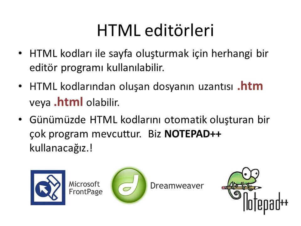 • HTML kodları ile sayfa oluşturmak için herhangi bir editör programı kullanılabilir. • HTML kodlarından oluşan dosyanın uzantısı.htm veya.html olabil