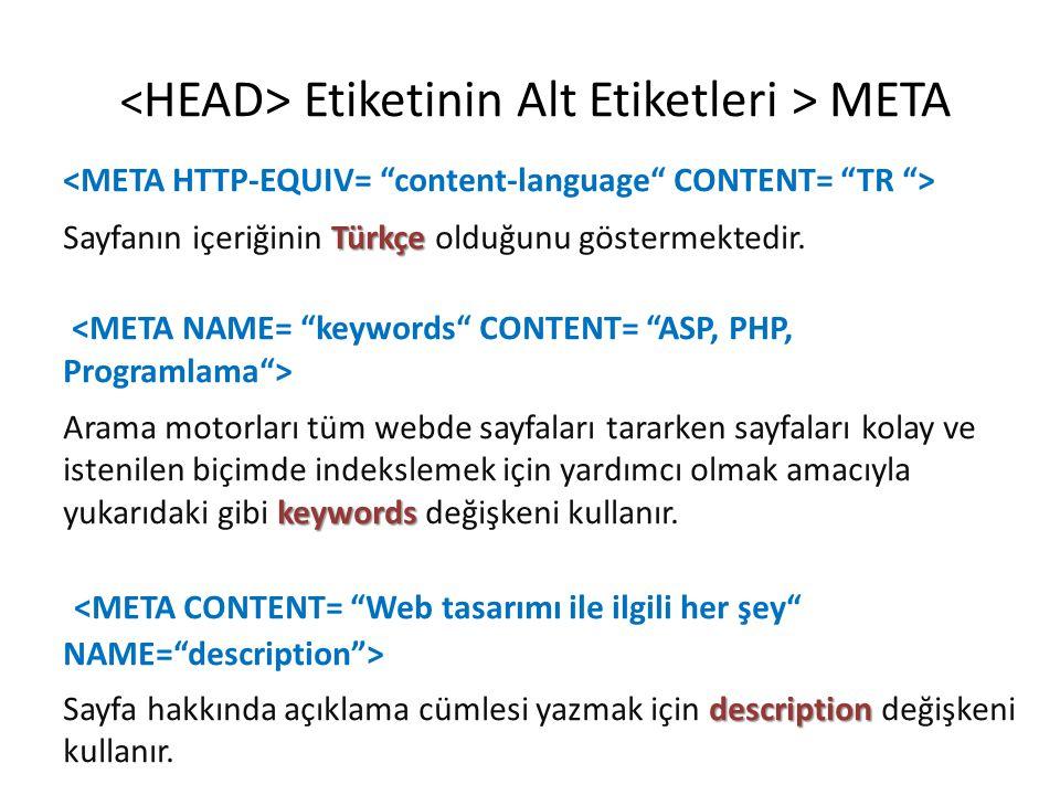 Etiketinin Alt Etiketleri > META Türkçe Sayfanın içeriğinin Türkçe olduğunu göstermektedir. keywords Arama motorları tüm webde sayfaları tararken sayf