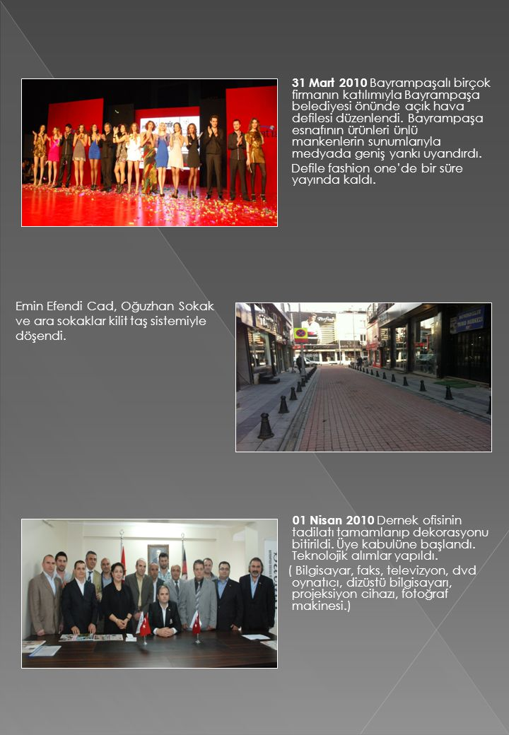 31 Mart 2010 Bayrampaşalı birçok firmanın katılımıyla Bayrampaşa belediyesi önünde açık hava defilesi düzenlendi. Bayrampaşa esnafının ürünleri ünlü m