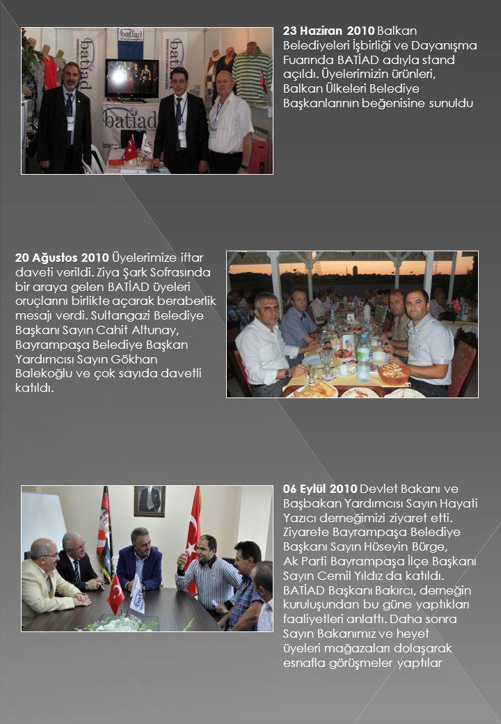 23 Haziran 2010 Balkan Belediyeleri İşbirliği ve Dayanışma Fuarında BATİAD adıyla stand açıldı. Üyelerimizin ürünleri, Balkan Ülkeleri Belediye Başkan